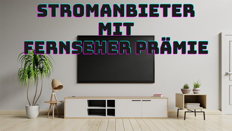 Stromanbieter mit fernseher prämie